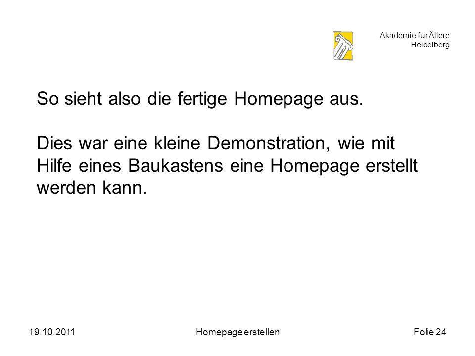 Akademie für Ältere Heidelberg 19.10.2011Homepage erstellenFolie 24 So sieht also die fertige Homepage aus.