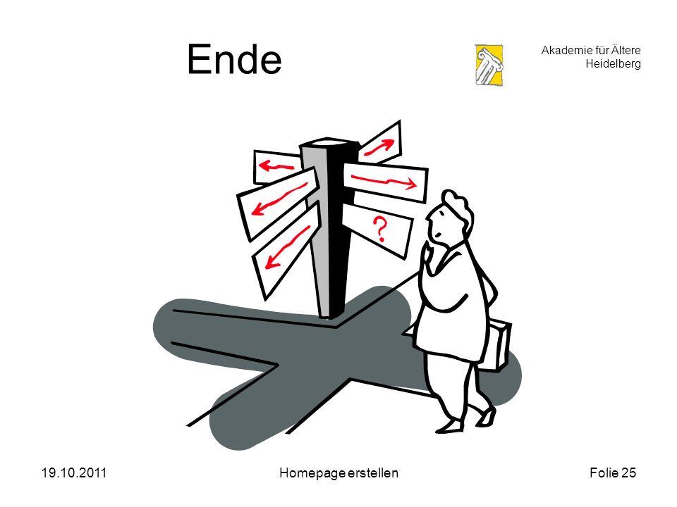 Akademie für Ältere Heidelberg 19.10.2011Homepage erstellenFolie 25 Ende