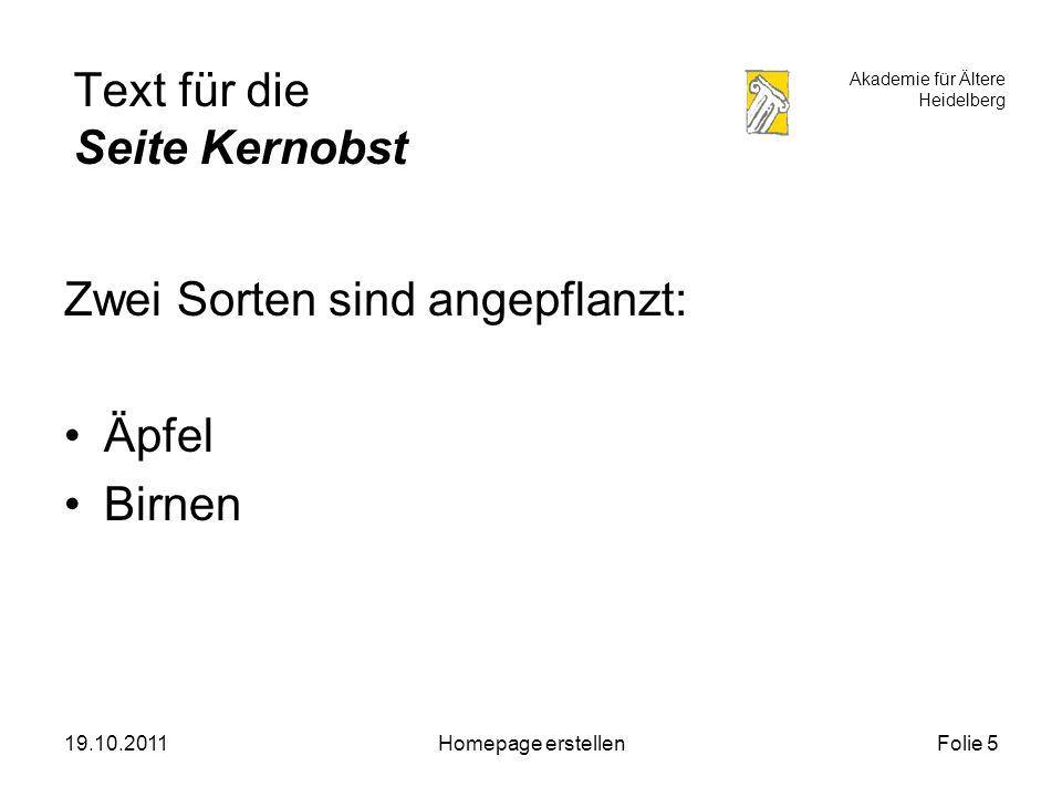 Akademie für Ältere Heidelberg 19.10.2011Homepage erstellenFolie 5 Text für die Seite Kernobst Zwei Sorten sind angepflanzt: Äpfel Birnen