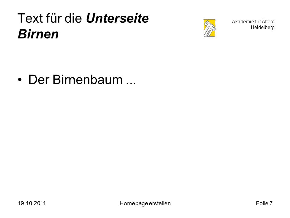 Akademie für Ältere Heidelberg 19.10.2011Homepage erstellenFolie 7 Text für die Unterseite Birnen Der Birnenbaum...