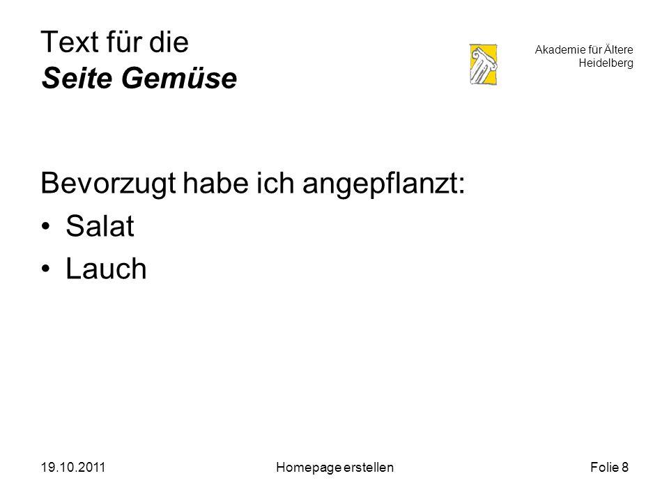 Akademie für Ältere Heidelberg 19.10.2011Homepage erstellenFolie 9 Text für die Unterseite Salat Ich baue bevorzugt Kopfsalat an, weil...