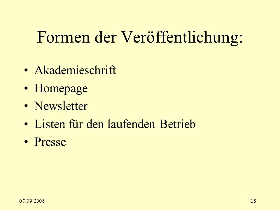07.09.200818 Formen der Veröffentlichung: Akademieschrift Homepage Newsletter Listen für den laufenden Betrieb Presse