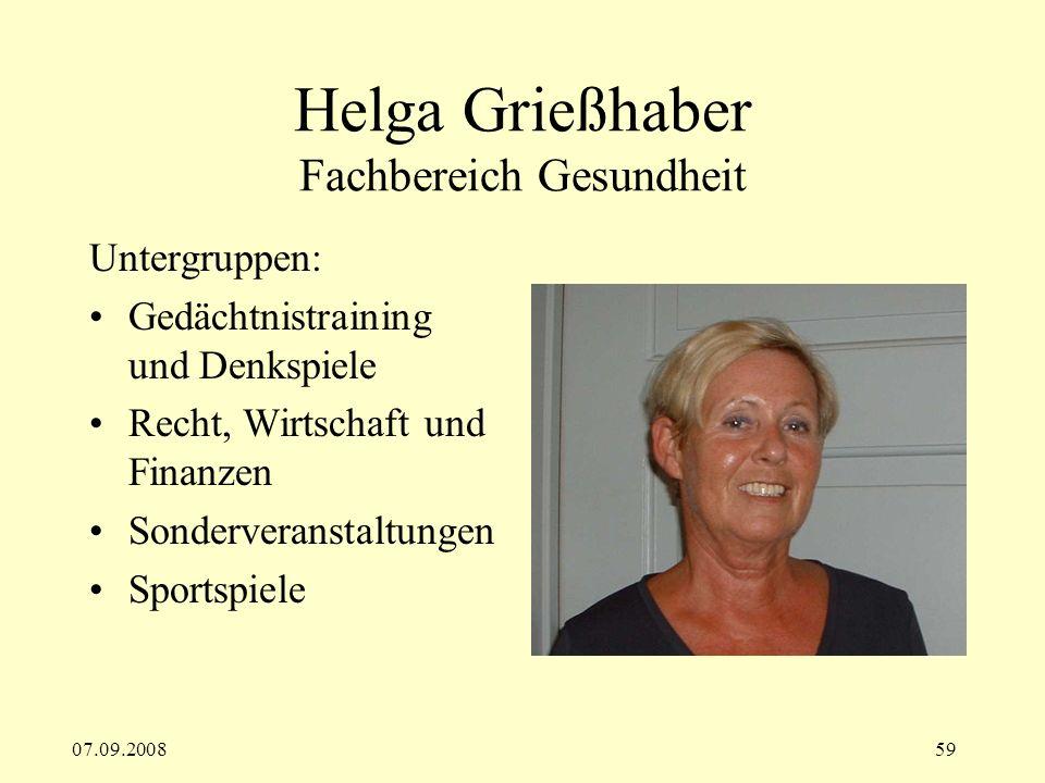 07.09.200859 Helga Grießhaber Fachbereich Gesundheit Untergruppen: Gedächtnistraining und Denkspiele Recht, Wirtschaft und Finanzen Sonderveranstaltungen Sportspiele