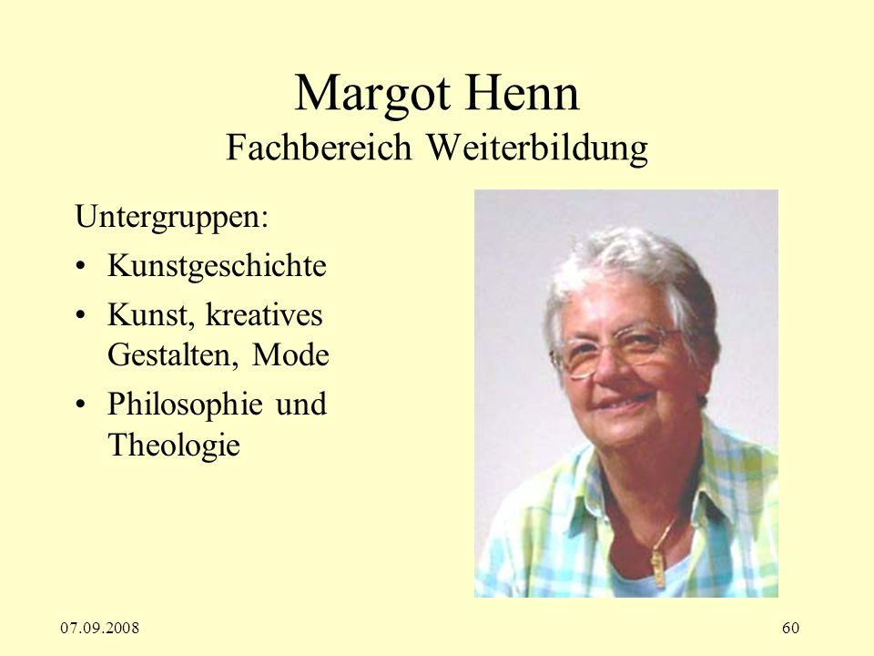 07.09.200860 Margot Henn Fachbereich Weiterbildung Untergruppen: Kunstgeschichte Kunst, kreatives Gestalten, Mode Philosophie und Theologie