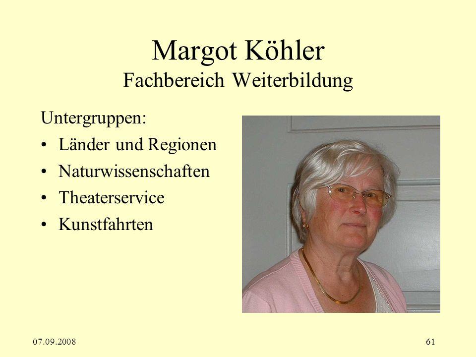 07.09.200861 Margot Köhler Fachbereich Weiterbildung Untergruppen: Länder und Regionen Naturwissenschaften Theaterservice Kunstfahrten