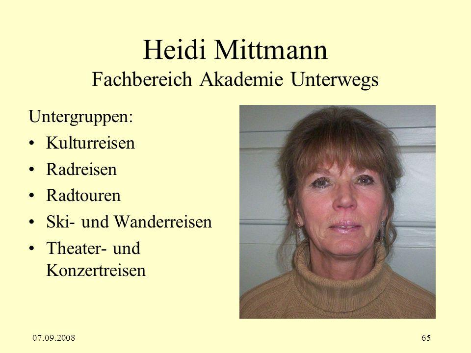 07.09.200865 Heidi Mittmann Fachbereich Akademie Unterwegs Untergruppen: Kulturreisen Radreisen Radtouren Ski- und Wanderreisen Theater- und Konzertreisen