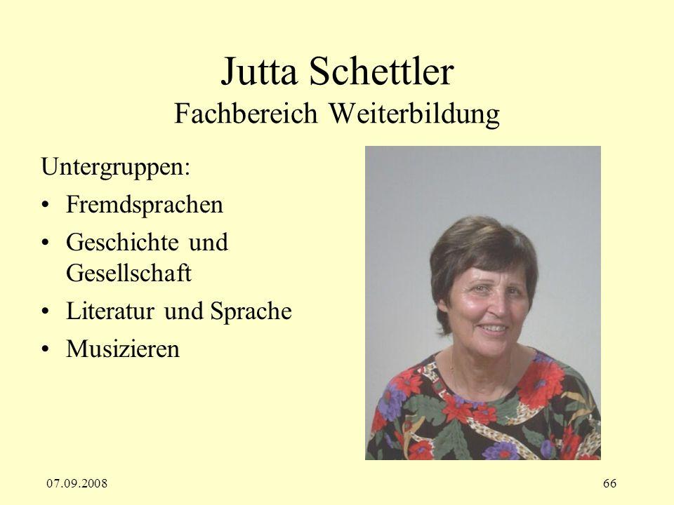 07.09.200866 Jutta Schettler Fachbereich Weiterbildung Untergruppen: Fremdsprachen Geschichte und Gesellschaft Literatur und Sprache Musizieren