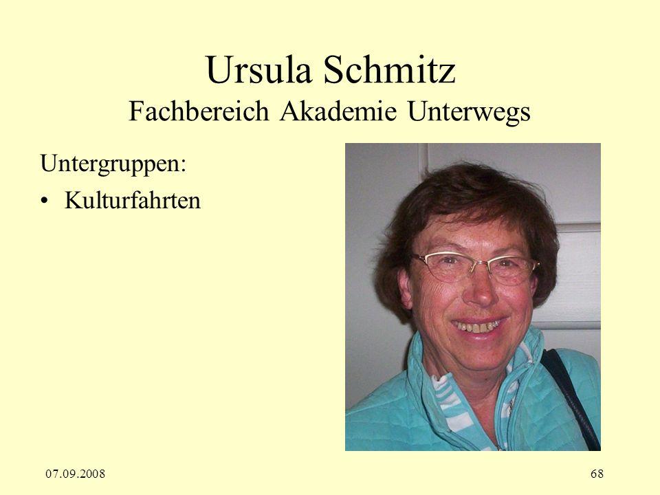 07.09.200868 Ursula Schmitz Fachbereich Akademie Unterwegs Untergruppen: Kulturfahrten