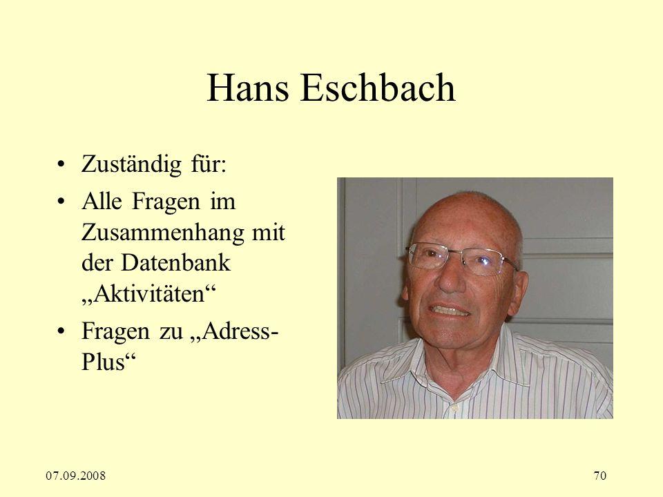 07.09.200870 Hans Eschbach Zuständig für: Alle Fragen im Zusammenhang mit der Datenbank Aktivitäten Fragen zu Adress- Plus