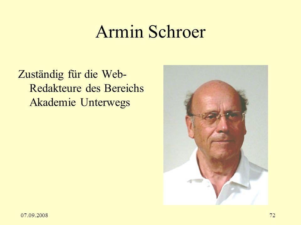 07.09.200872 Armin Schroer Zuständig für die Web- Redakteure des Bereichs Akademie Unterwegs
