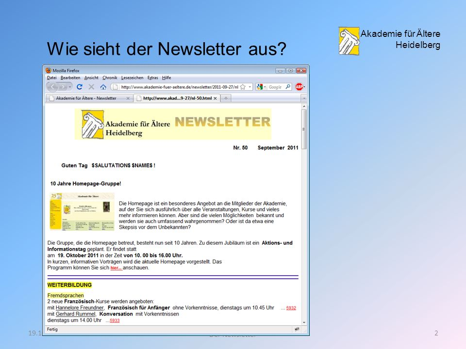 19.10.20111 Der Newsletter Was ist ein Newsletter? Ein Bericht der an die Abonnenten versendet wird (ähnlich einer E-Mail) Zweck des Newsletters? Aktu