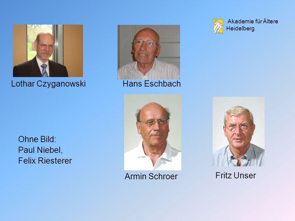 Akademie für Ältere Heidelberg Hans Eschbach Armin Schroer Lothar Czyganowski Fritz Unser Ohne Bild: Paul Niebel, Felix Riesterer