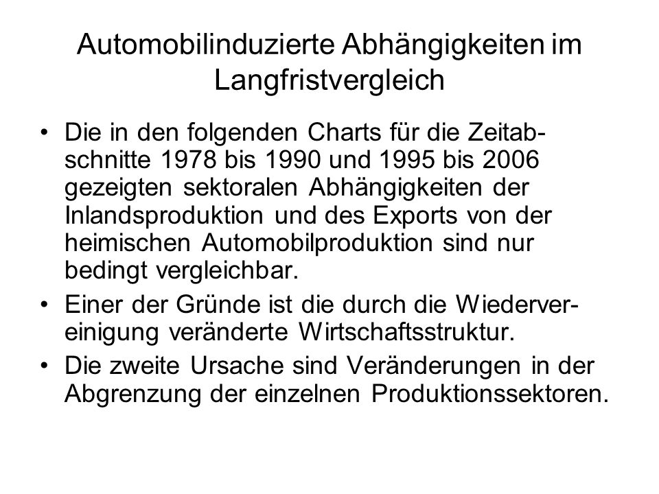 Automobilinduzierte Abhängigkeiten im Langfristvergleich Die in den folgenden Charts für die Zeitab- schnitte 1978 bis 1990 und 1995 bis 2006 gezeigte