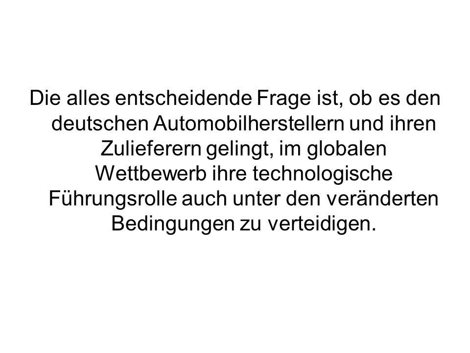 Die alles entscheidende Frage ist, ob es den deutschen Automobilherstellern und ihren Zulieferern gelingt, im globalen Wettbewerb ihre technologische
