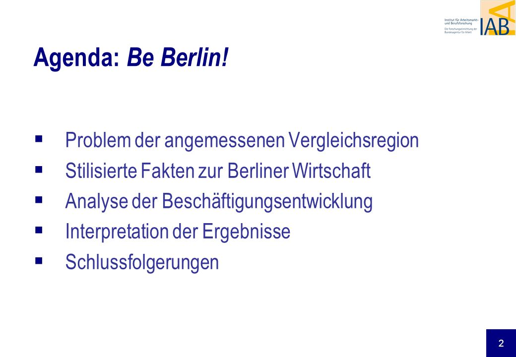 2 Agenda: Be Berlin! Problem der angemessenen Vergleichsregion Stilisierte Fakten zur Berliner Wirtschaft Analyse der Beschäftigungsentwicklung Interp