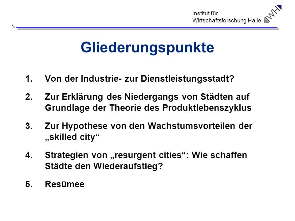 Institut für Wirtschaftsforschung Halle Gliederungspunkte 1.Von der Industrie- zur Dienstleistungsstadt? 2.Zur Erklärung des Niedergangs von Städten a