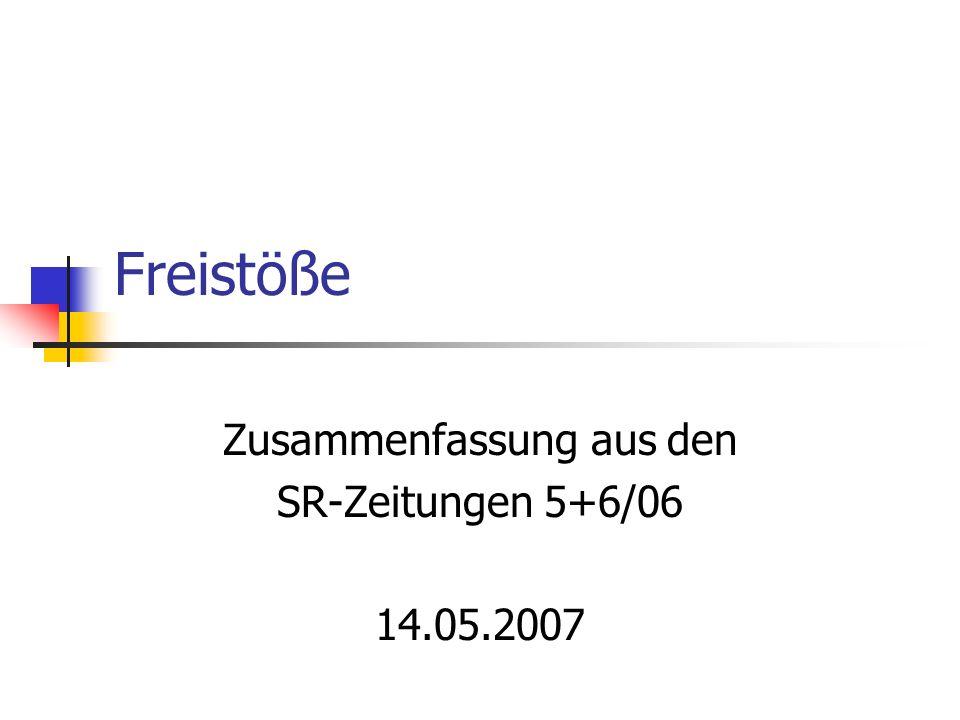 Freistöße Zusammenfassung aus den SR-Zeitungen 5+6/06 14.05.2007