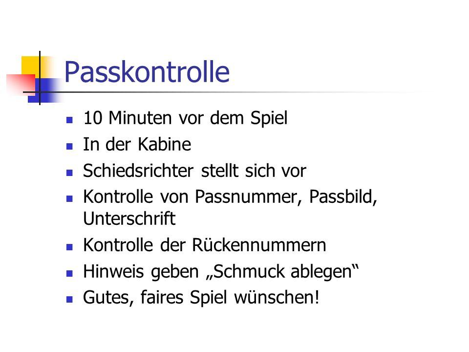 Passkontrolle 10 Minuten vor dem Spiel In der Kabine Schiedsrichter stellt sich vor Kontrolle von Passnummer, Passbild, Unterschrift Kontrolle der Rüc
