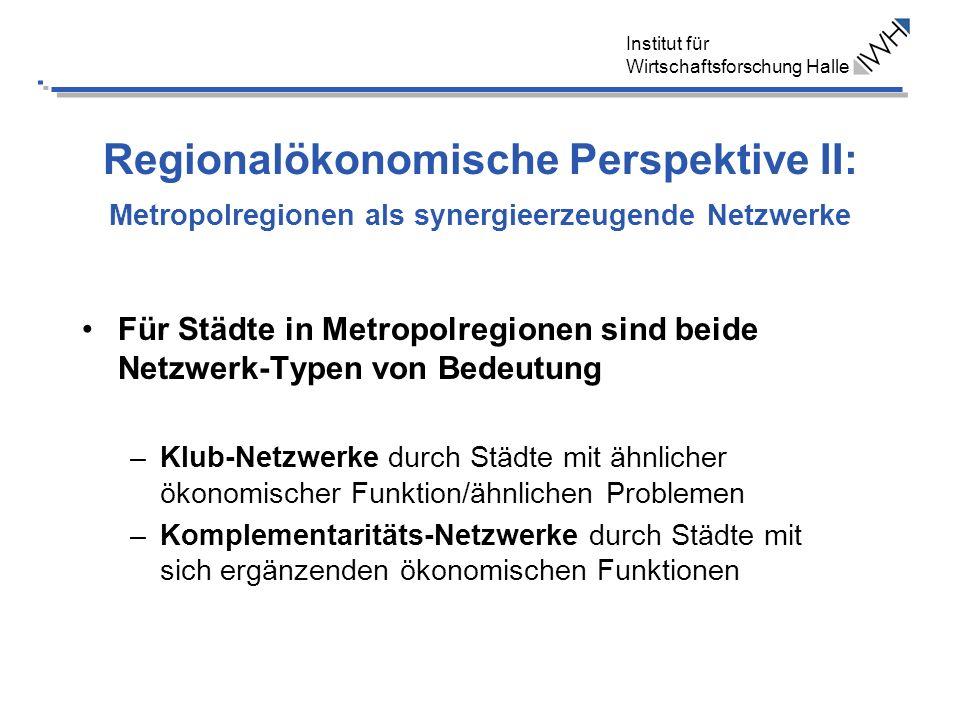 Institut für Wirtschaftsforschung Halle Regionalökonomische Perspektive II: Metropolregionen als synergieerzeugende Netzwerke Für Städte in Metropolre