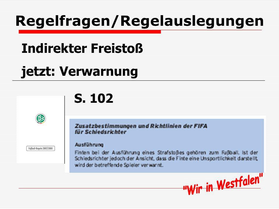 Regelfragen/Regelauslegungen Indirekter Freistoß jetzt: Verwarnung S. 102
