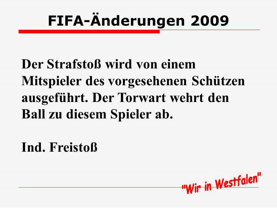 FIFA-Änderungen 2009 Der Strafstoß wird von einem Mitspieler des vorgesehenen Schützen ausgeführt.