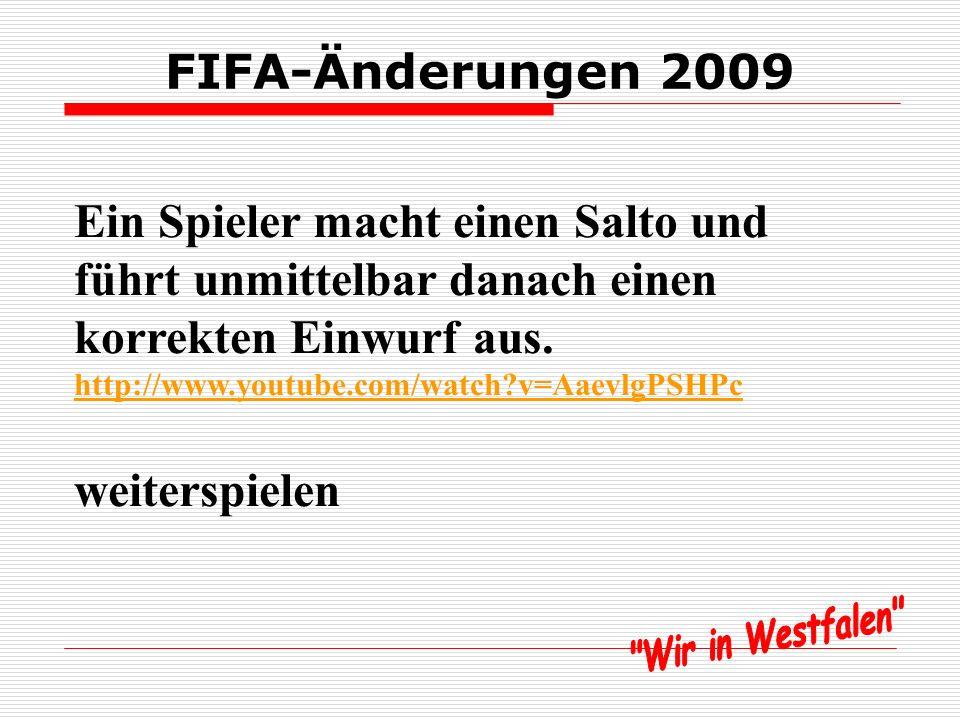 FIFA-Änderungen 2009 Der Strafstoß wird von einem Mitspieler des vorgesehenen Schützen ausgeführt. Der Torwart wehrt den Ball zu diesem Spieler ab. In