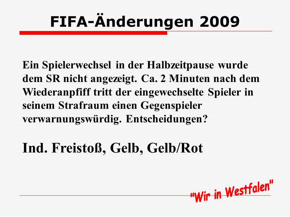FIFA-Änderungen 2009 Während der Halbzeitpause wechselt eine Mannschaft aus, ohne den Schiedsrichter darüber zu informieren. Der eingewechselte Spiele