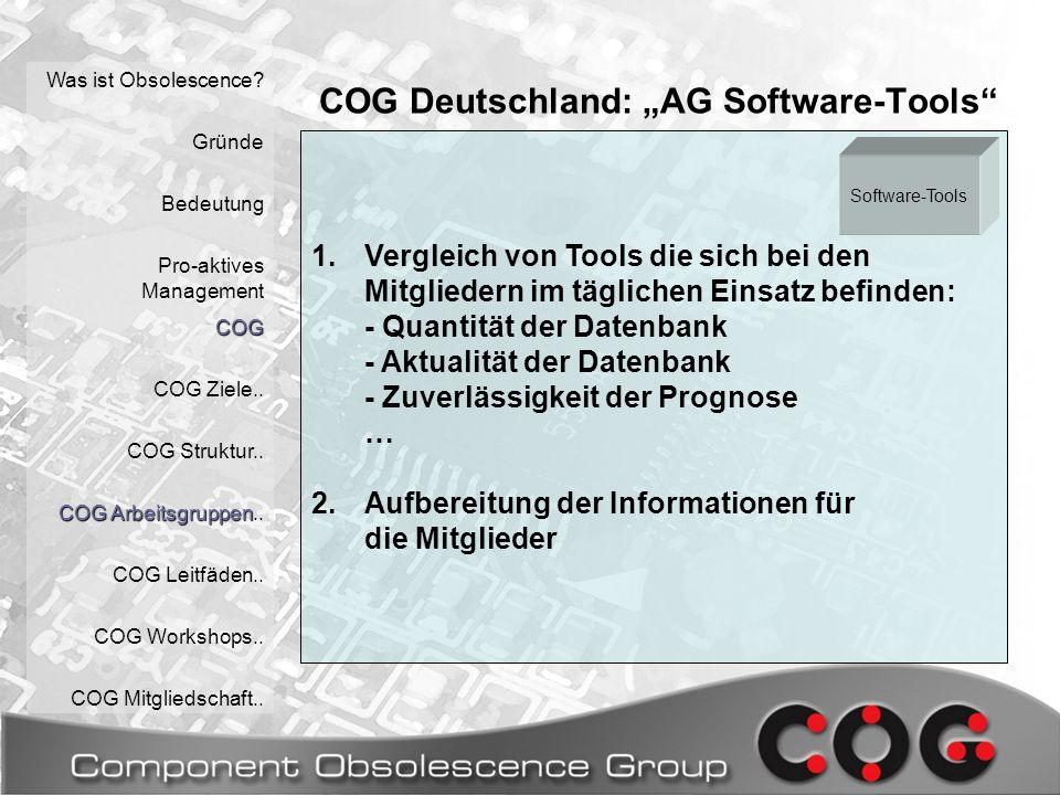 1.Vergleich von Tools die sich bei den Mitgliedern im täglichen Einsatz befinden: - Quantität der Datenbank - Aktualität der Datenbank - Zuverlässigkeit der Prognose … 2.Aufbereitung der Informationen für die Mitglieder COG Deutschland: AG Software-Tools Was ist Obsolescence.