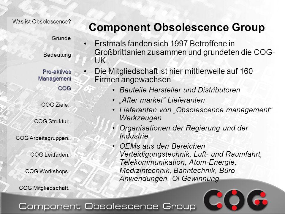 Component Obsolescence Group Erstmals fanden sich 1997 Betroffene in Großbrittanien zusammen und gründeten die COG- UK.