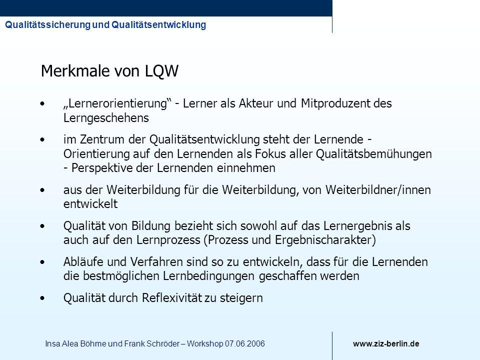 Qualitätssicherung und Qualitätsentwicklung www.ziz-berlin.de Insa Alea Böhme und Frank Schröder – Workshop 07.06.2006 Lernerorientierung - Lerner als