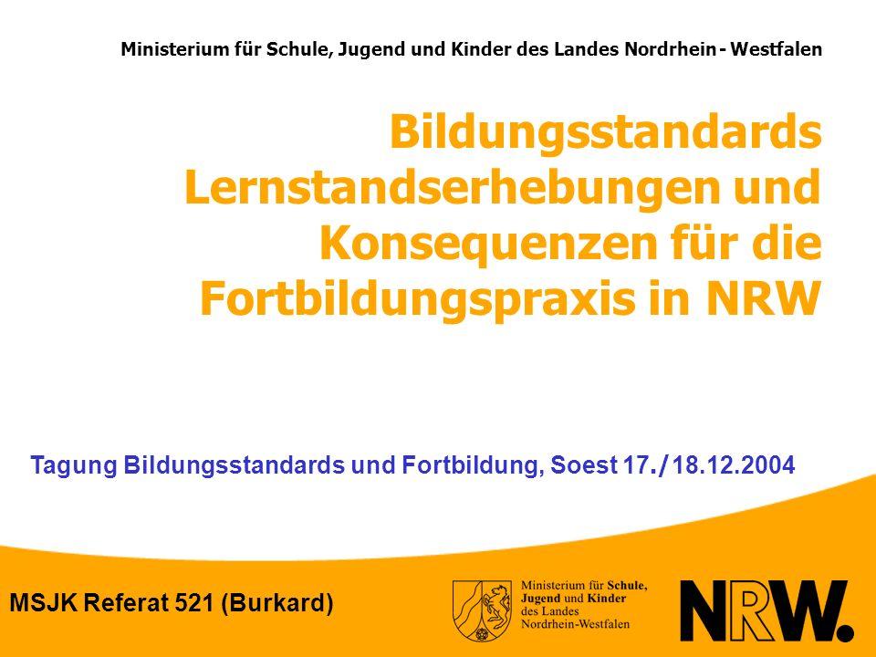 Tagung Bildungsstandards und Fortbildung, Soest 17./ 18.12.2004 Ministerium für Schule, Jugend und Kinder des Landes Nordrhein - Westfalen Bildungssta