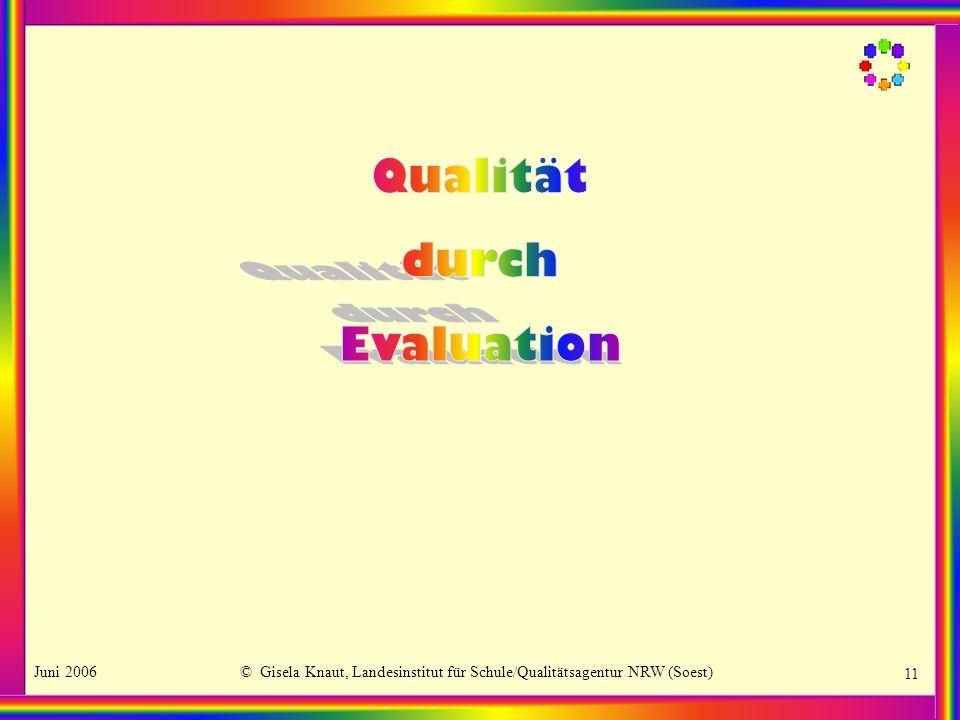 Juni 2006© Gisela Knaut, Landesinstitut für Schule/Qualitätsagentur NRW (Soest) 11