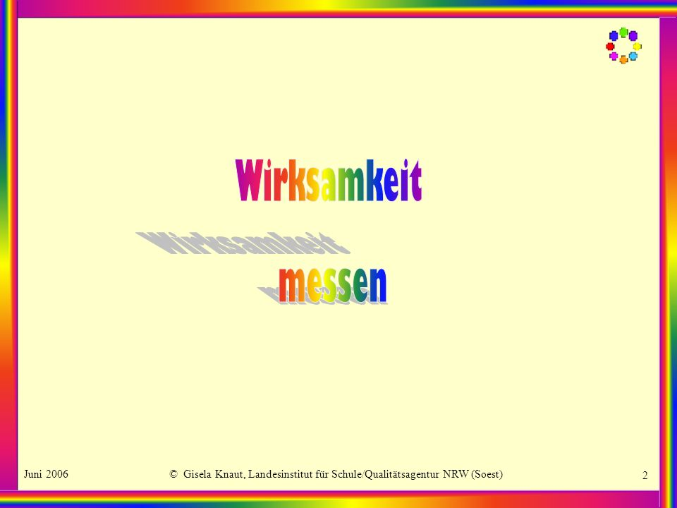 Juni 2006© Gisela Knaut, Landesinstitut für Schule/Qualitätsagentur NRW (Soest) 2
