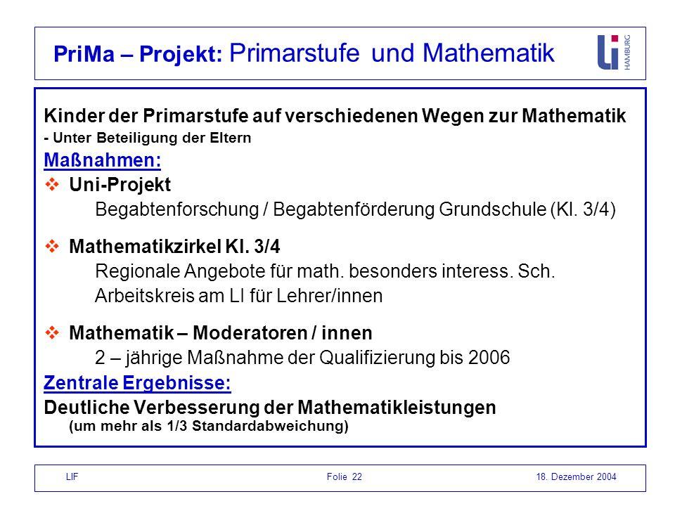 LIF Folie 2218. Dezember 2004 PriMa – Projekt: Primarstufe und Mathematik Kinder der Primarstufe auf verschiedenen Wegen zur Mathematik - Unter Beteil