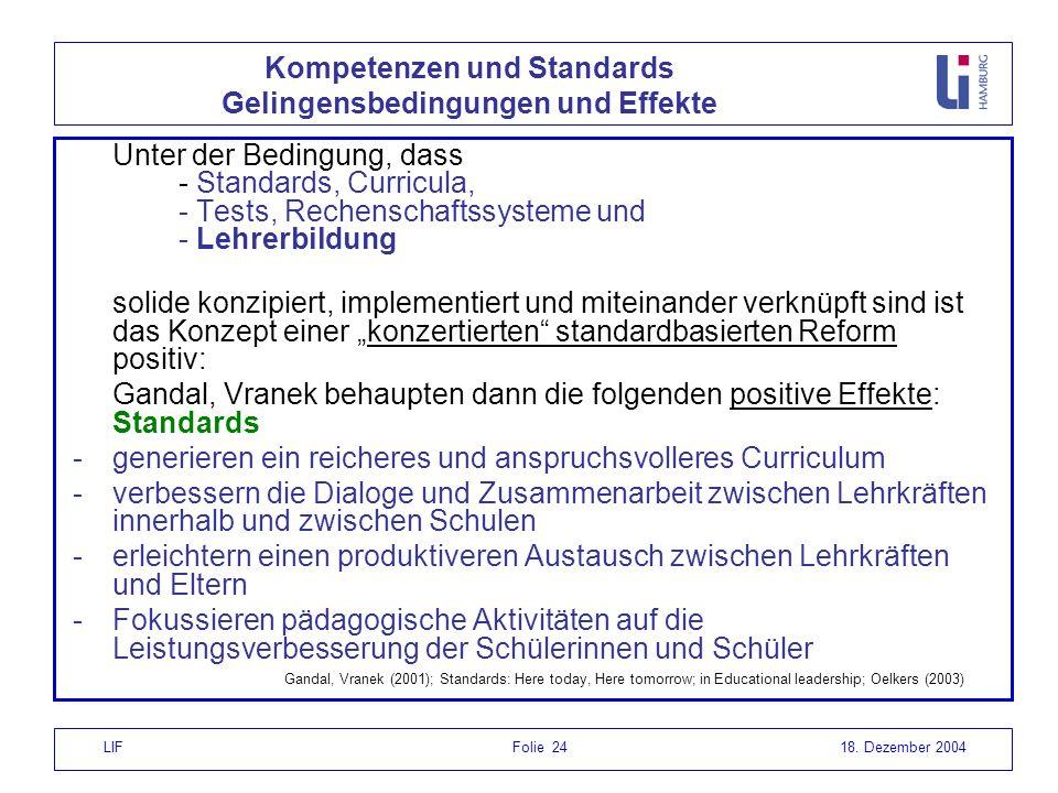 LIF Folie 2418. Dezember 2004 Unter der Bedingung, dass - Standards, Curricula, - Tests, Rechenschaftssysteme und - Lehrerbildung solide konzipiert, i