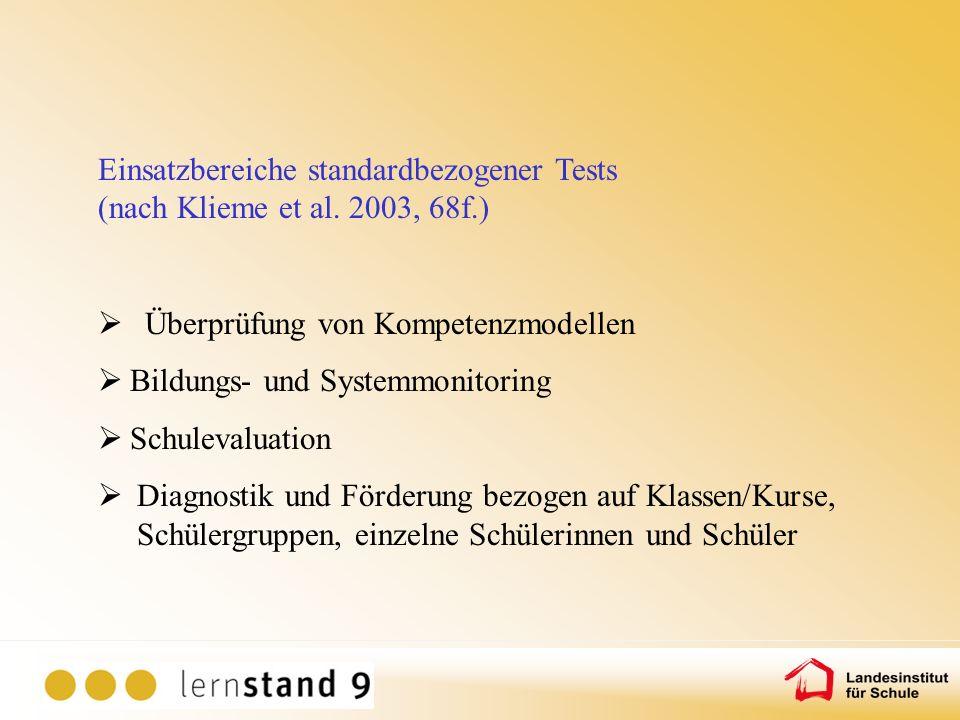 Einsatzbereiche standardbezogener Tests (nach Klieme et al. 2003, 68f.) Überprüfung von Kompetenzmodellen Bildungs- und Systemmonitoring Schulevaluati