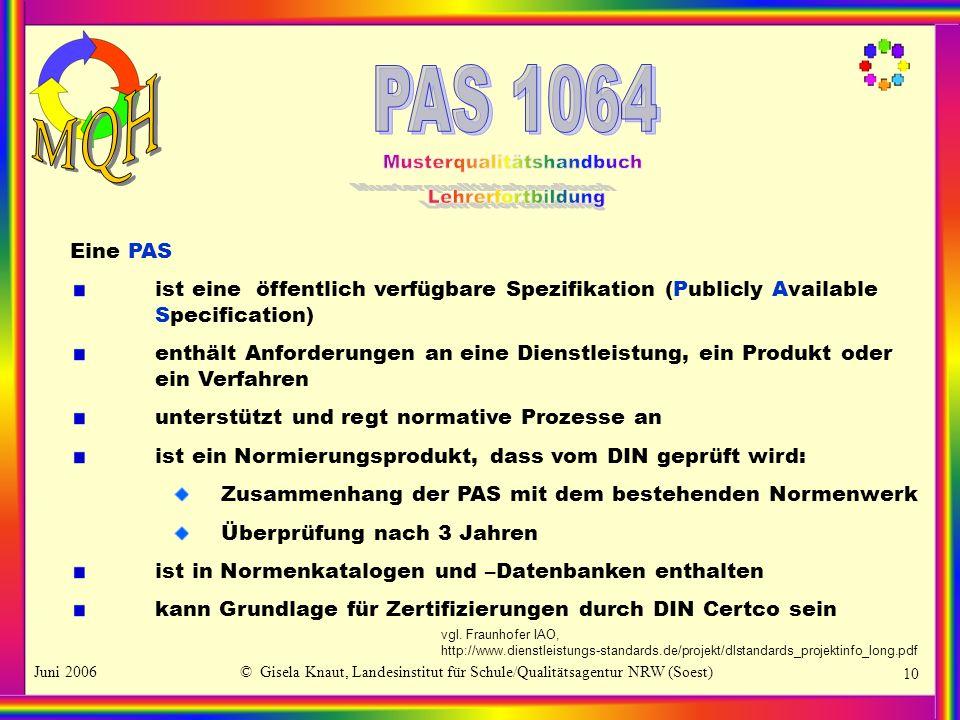 Juni 2006© Gisela Knaut, Landesinstitut für Schule/Qualitätsagentur NRW (Soest) 10 Eine PAS ist eine öffentlich verfügbare Spezifikation (Publicly Ava