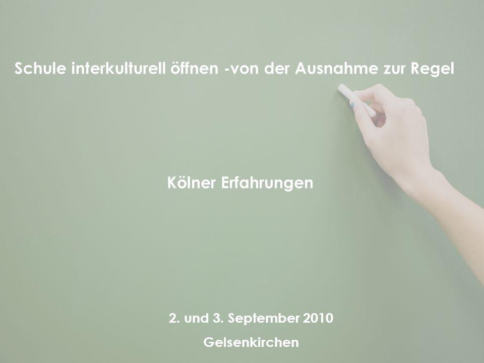 Schule interkulturell öffnen -von der Ausnahme zur Regel 2. und 3. September 2010 Gelsenkirchen Kölner Erfahrungen