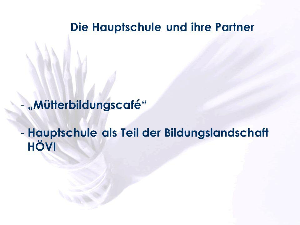 - Mütterbildungscafé - Hauptschule als Teil der Bildungslandschaft HÖVI Die Hauptschule und ihre Partner