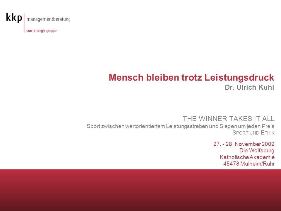 Mensch bleiben trotz Leistungsdruck Dr. Ulrich Kuhl THE WINNER TAKES IT ALL Sport zwischen wertorientiertem Leistungsstreben und Siegen um jeden Preis