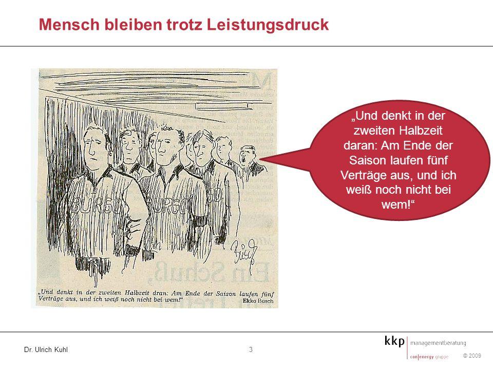 © 2009 3 Dr. Ulrich Kuhl Mensch bleiben trotz Leistungsdruck Und denkt in der zweiten Halbzeit daran: Am Ende der Saison laufen fünf Verträge aus, und