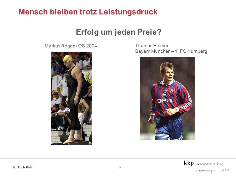 © 2009 5 Dr. Ulrich Kuhl Erfolg um jeden Preis? Mensch bleiben trotz Leistungsdruck Markus Rogan / OS 2004 Thomas Helmer Bayern München – 1. FC Nürnbe