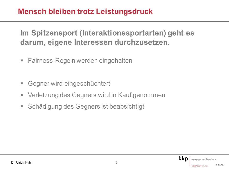 © 2009 6 Dr. Ulrich Kuhl Mensch bleiben trotz Leistungsdruck Im Spitzensport (Interaktionssportarten) geht es darum, eigene Interessen durchzusetzen.