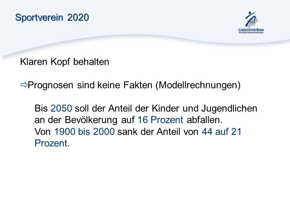 Sportverein 2020 Klaren Kopf behalten Prognosen sind keine Fakten (Modellrechnungen) Bis 2050 soll der Anteil der Kinder und Jugendlichen an der Bevöl