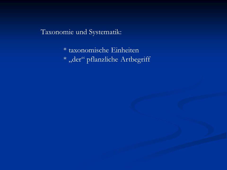 Taxonomie und Systematik: * taxonomische Einheiten * der pflanzliche Artbegriff