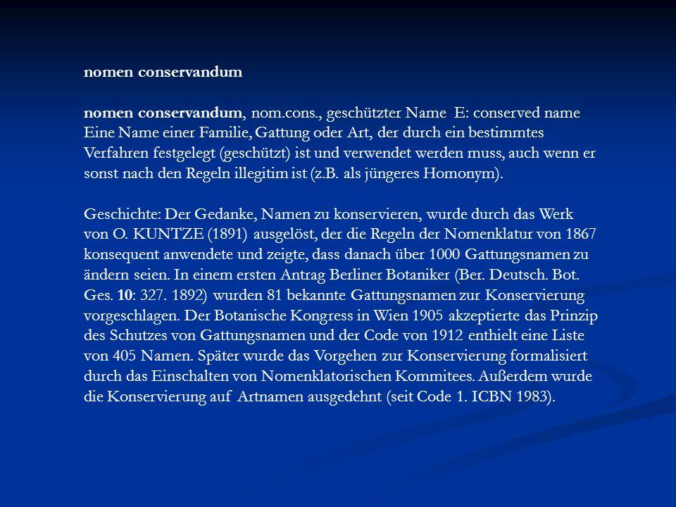 nomen conservandum nomen conservandum, nom.cons., geschützter Name E: conserved name Eine Name einer Familie, Gattung oder Art, der durch ein bestimmt