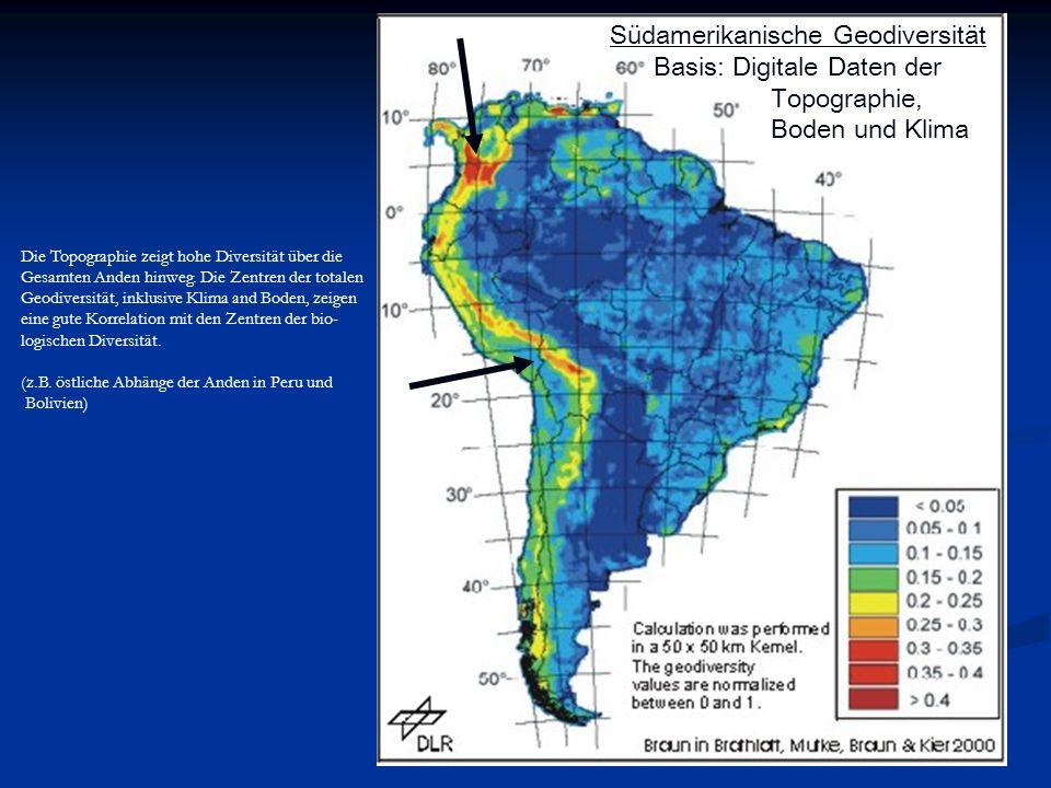 Südamerikanische Geodiversität Basis: Digitale Daten der Topographie, Boden und Klima Die Topographie zeigt hohe Diversität über die Gesamten Anden hi