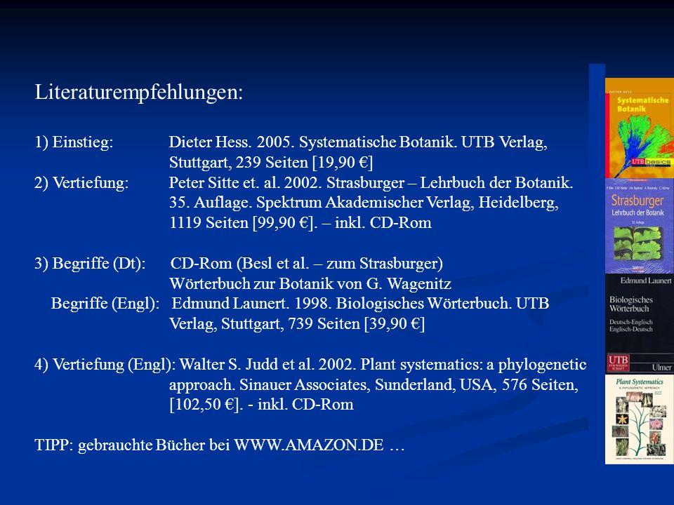 Literaturempfehlungen: 1) Einstieg:Dieter Hess. 2005. Systematische Botanik. UTB Verlag, Stuttgart, 239 Seiten [19,90 ] 2) Vertiefung:Peter Sitte et.