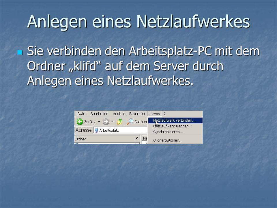 Anlegen eines Netzlaufwerkes Sie verbinden den Arbeitsplatz-PC mit dem Ordner klifd auf dem Server durch Anlegen eines Netzlaufwerkes. Sie verbinden d