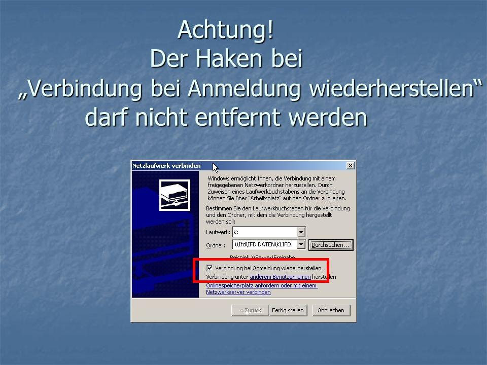 Achtung! Der Haken bei Verbindung bei Anmeldung wiederherstellen darf nicht entfernt werden